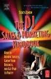 DJ Books: The DJ Sales and Marketing Handbook : How to Achieve Success, Grow Your Business, and Get Paid to Party!