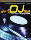 DJ Books: How to DJ Right: The Art and Science of Playing Records